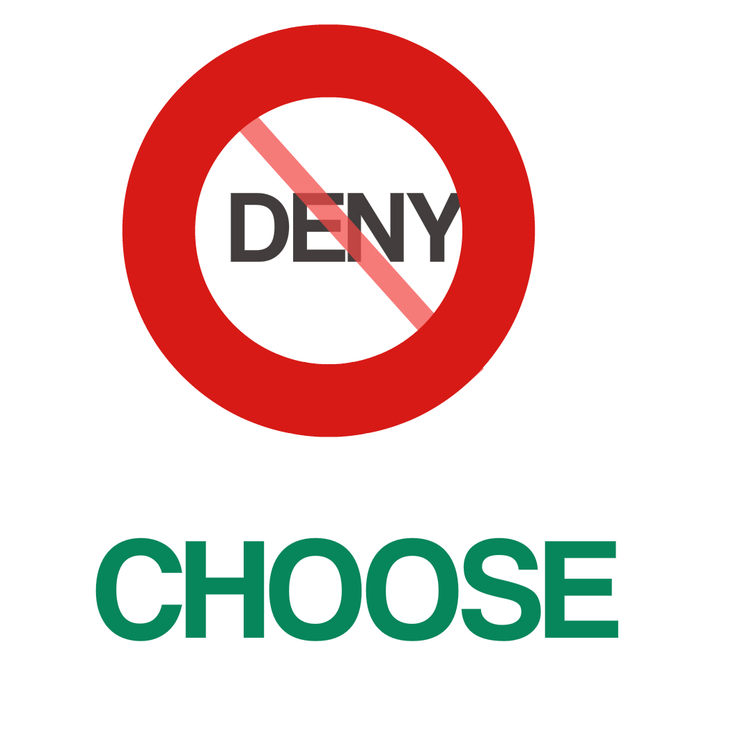 Choose your words carefully. Deny or Choose, each will have very different results for you.