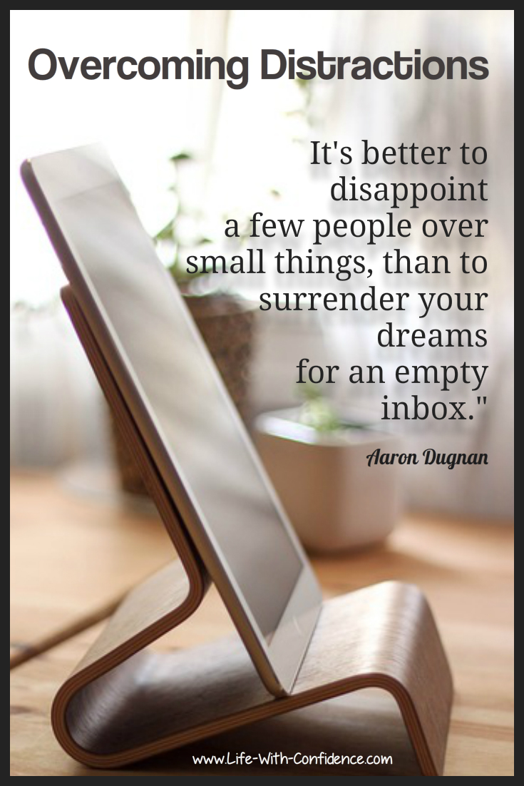 Overcoming distractions - it's better to disappoint a few people over small things than to surrender your dreams for an empty inbox.