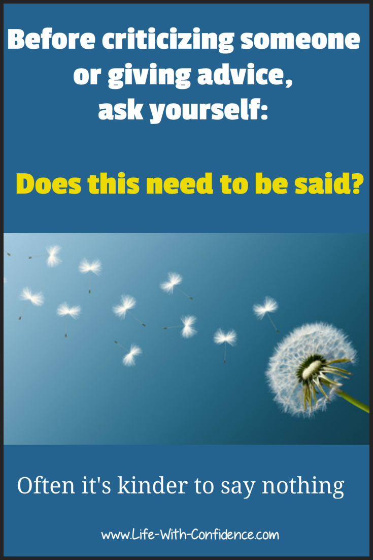 Before criticizing someone or giving advice, ask yourself,