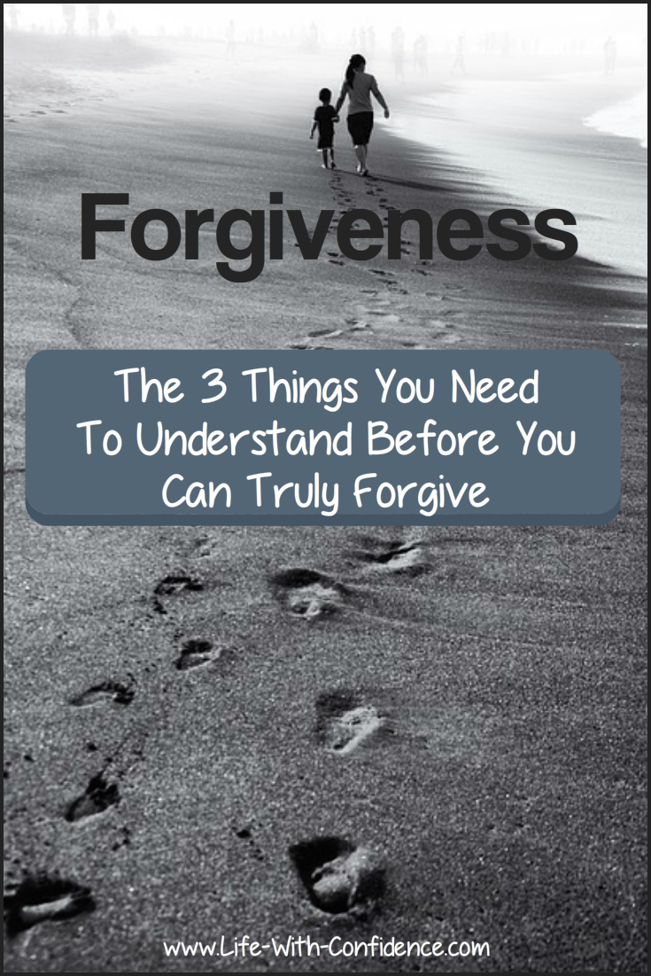 Forgiveness - The 3 things you need to understand in order to truly forgive someone.