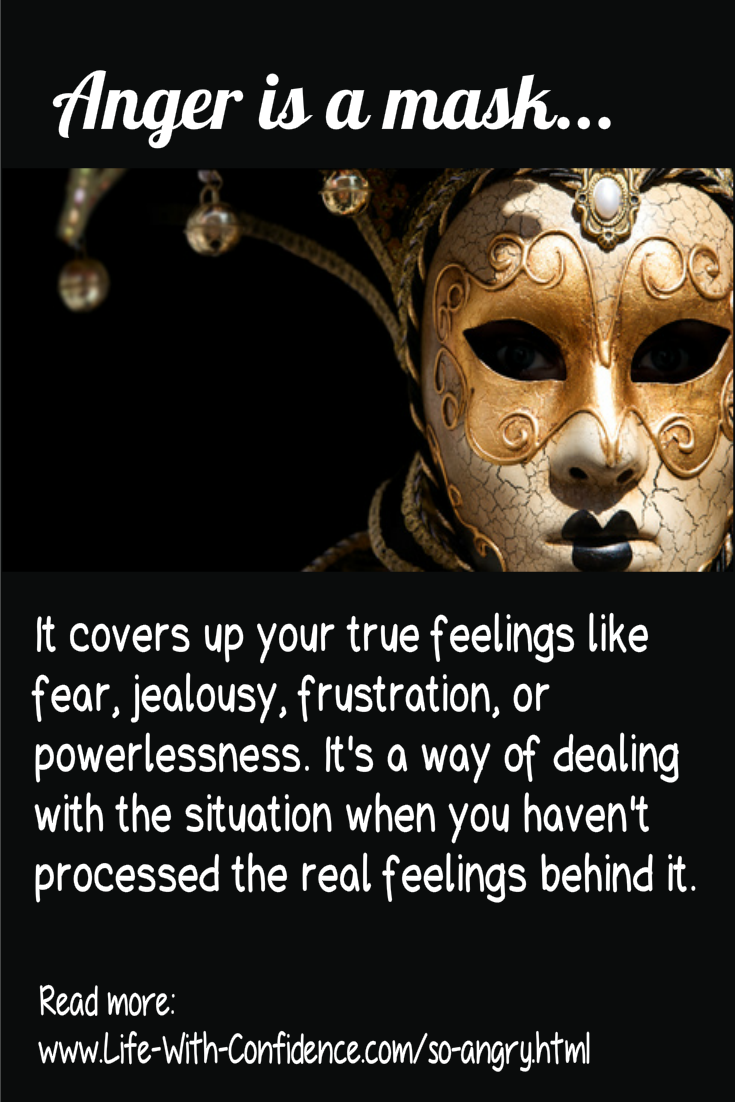 Anger covers your true feelings.