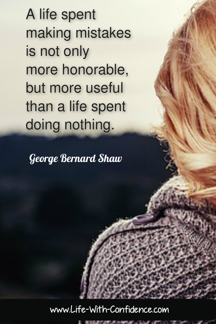 A Life Spent Making Mistakes Is Not Only More Honorable, But More Useful  Than A