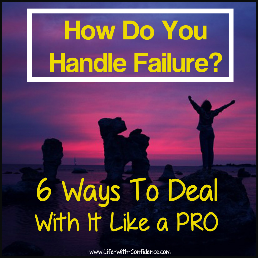 How Do You Handle Failure? 6 Ways To Deal With It Like A Pro