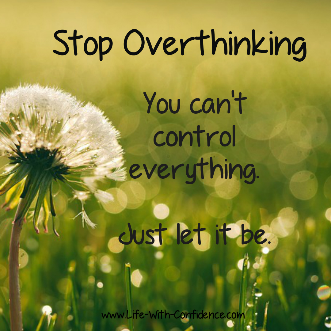 You can't control everything. Just let it be. And learn this technique...