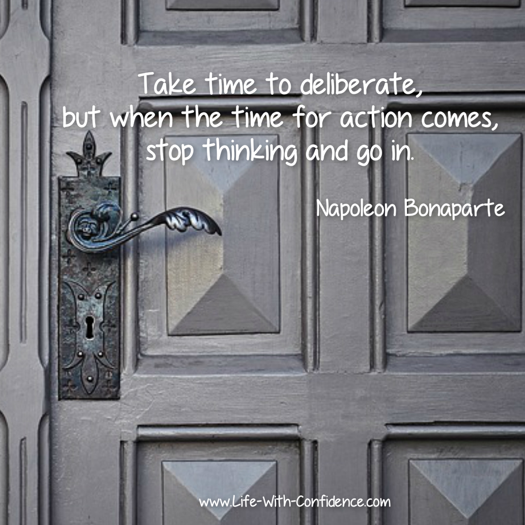 Take time to deliberate but when the time for action comes, stop thinking and go - Napoleon Bonaparte or in other words, why you need to learn to not overthink everything.