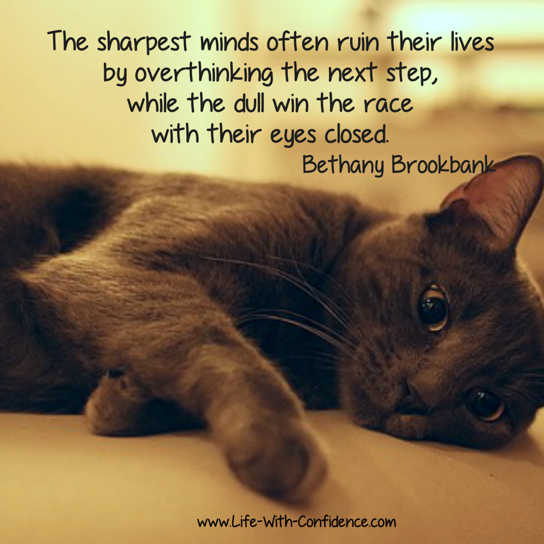 The sharpest minds often ruin their lives by overthinking the next step, while the dull win the race with their eyes closed - Bethany Brookbank - Overthinkers learn the Just Do method