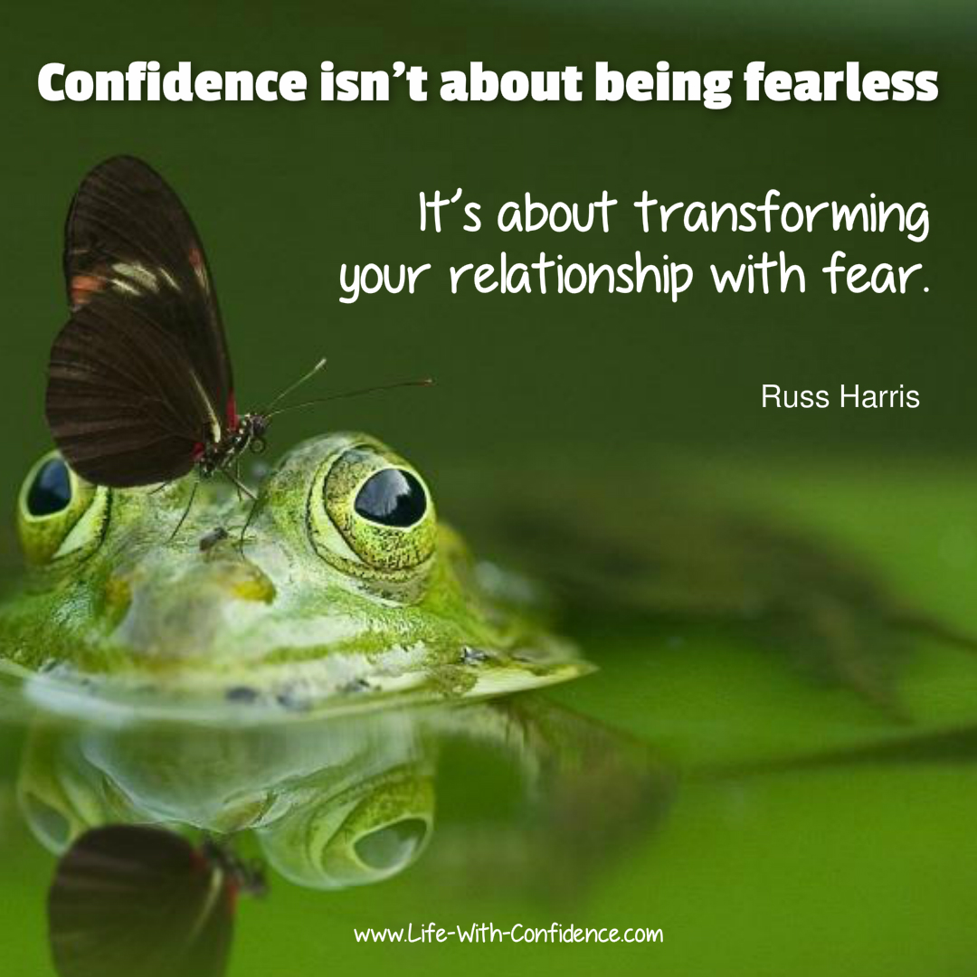 It's not about being fearless. It's about understanding your fear and working with it.