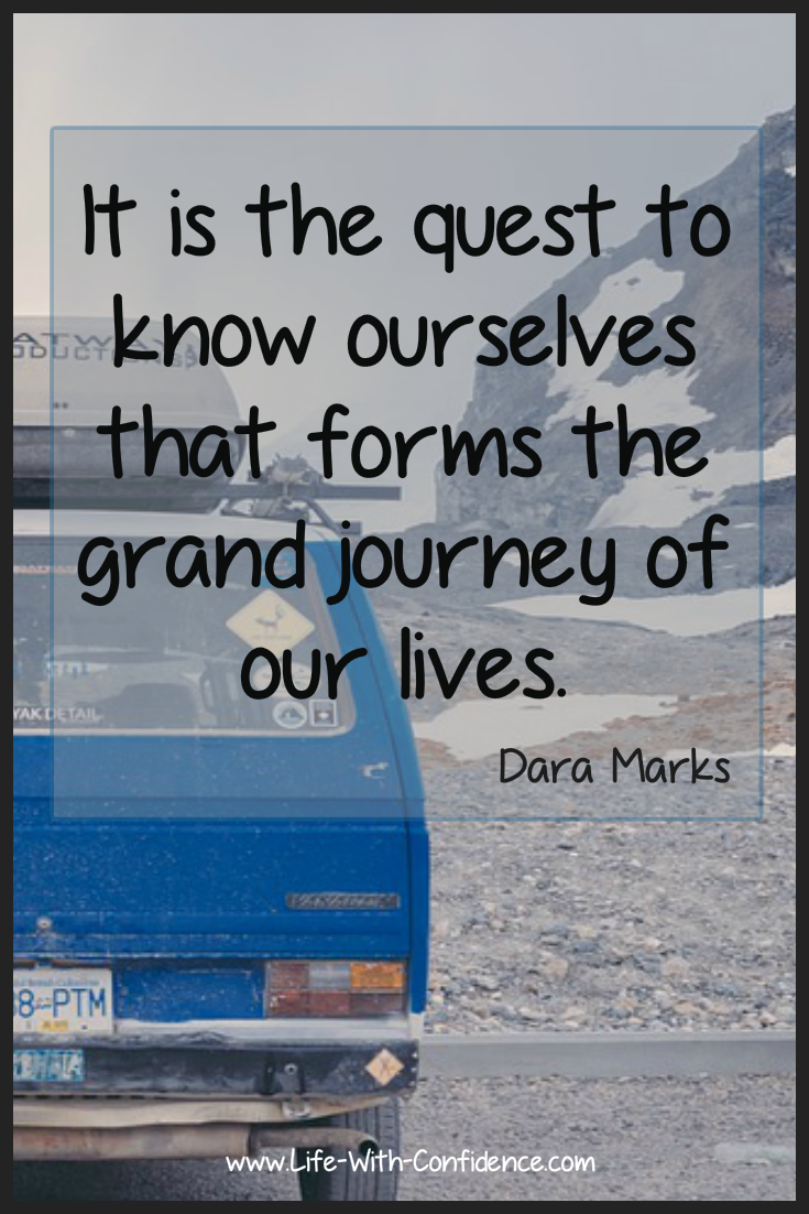 It is the quest to know ourselves that forms the grand journey of our lives. - Dara Marks