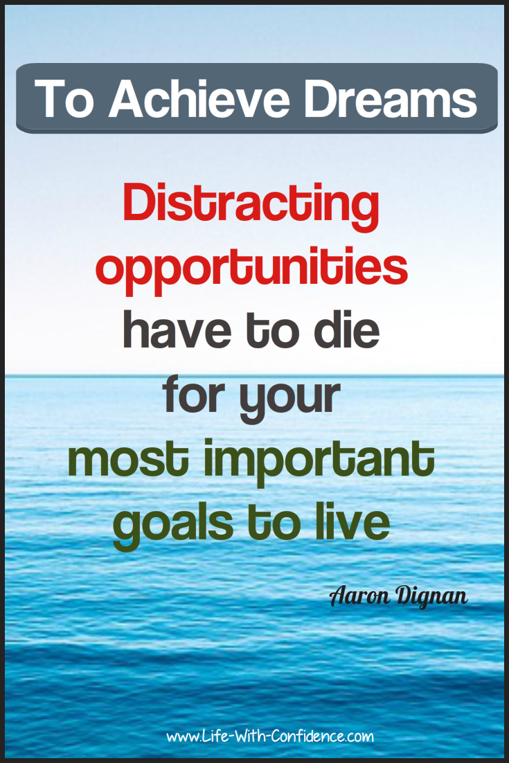 To Achieve Your Dreams distracting opportunities have to die for your most important goals to live.