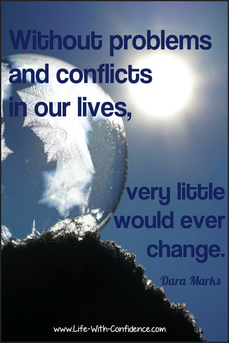 Without problems and conflicts in our lives, very little would ever change - Dara Marks