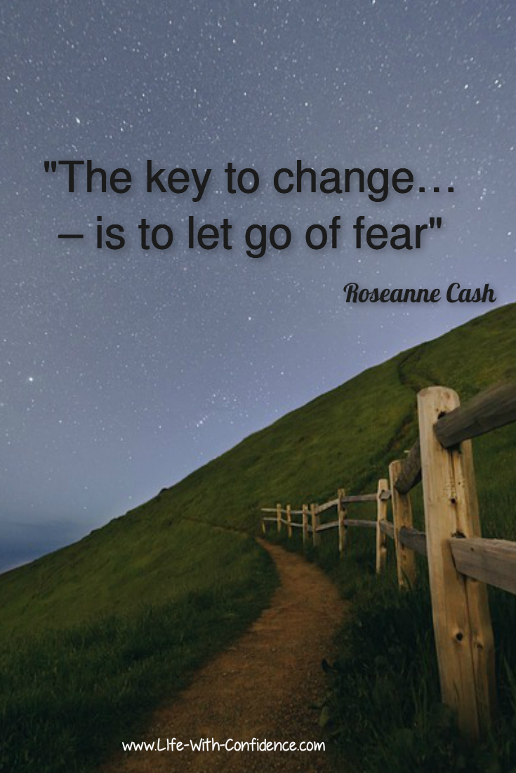 For change to happen you must let go of your fears.