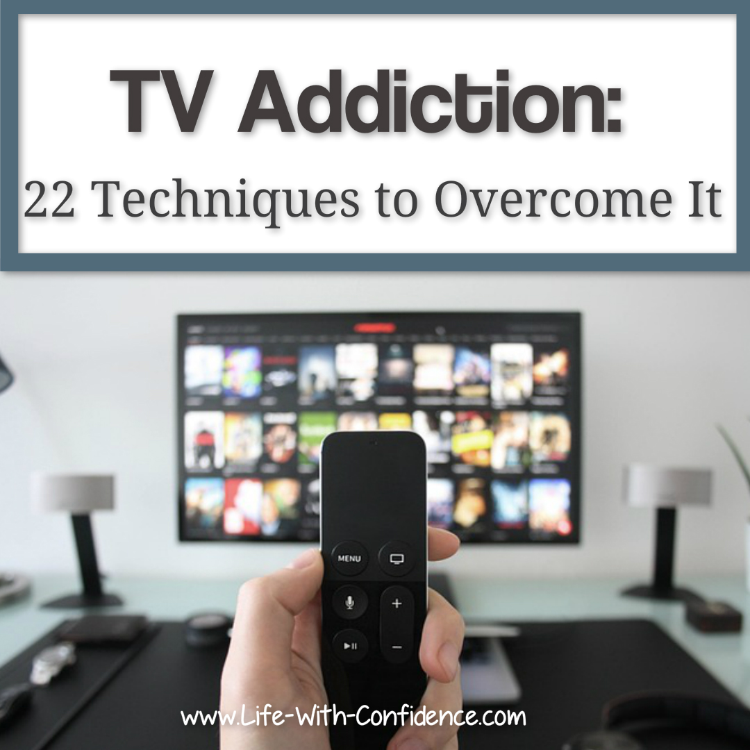 TV Addiction: 22 Techniques to Overcome It