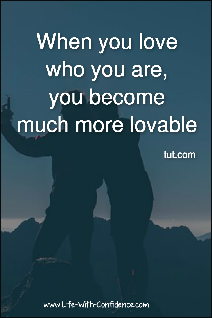 When you love who you are, you become much more lovable