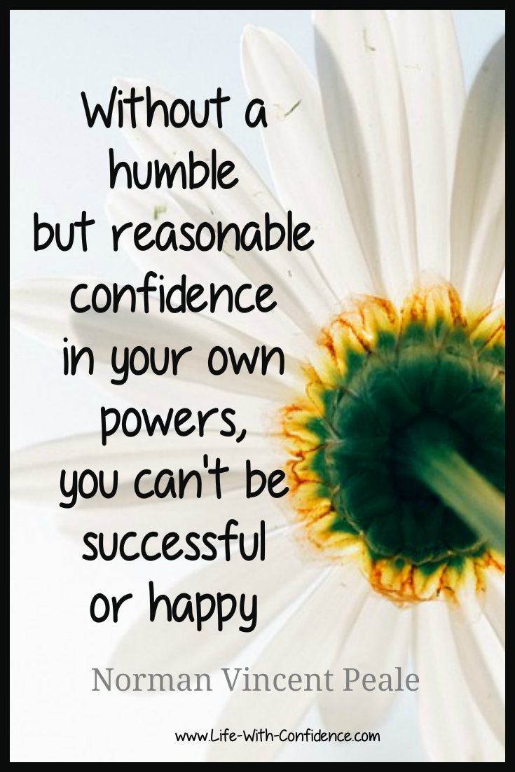 Have confidence in yourself, without it you won't be successful or happy