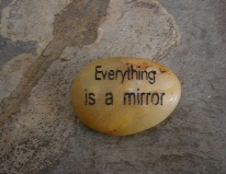Everything is a mirror
