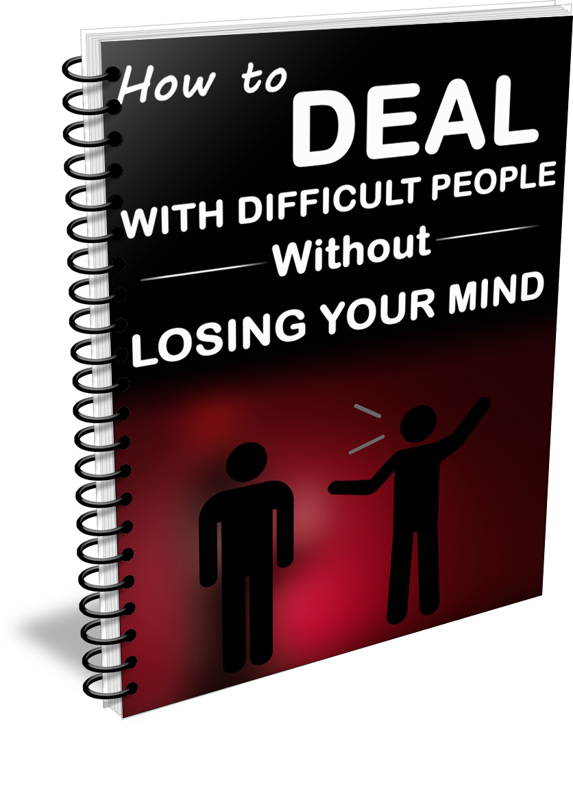 How to deal with difficult people without losing your mind