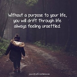 You need a purpose in your life. Doesn't have to be huge. Just something you're interested in or want to work on.