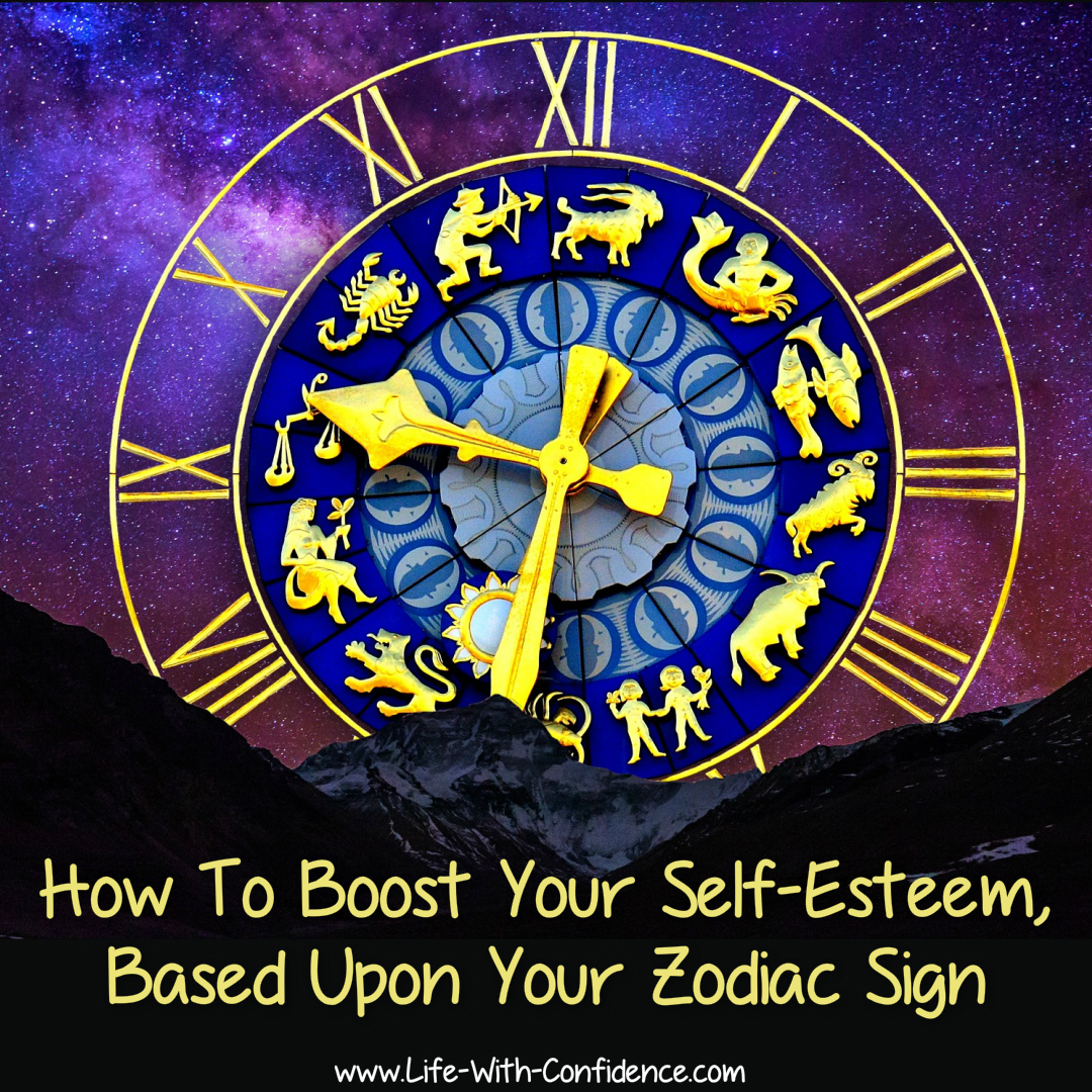 How to boost your self-esteem, based upon your zodiac sign.